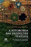 Autonomia nas produções textuais: um estudo de caso na produção de crônicas em sala de aula (Portuguese Edition)