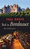 Tod in Bordeaux: Kriminalroman (Europäische-Weinkrimi-Reihe) - Paul Grote