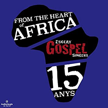 From the Heart of Africa. Esclat Gospel Singers 15 Anys