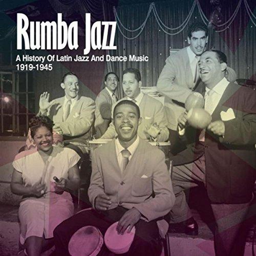 Rumba Jazz 1919-1945, The History Of Latin Jazz & Dance Music From The Swing Era