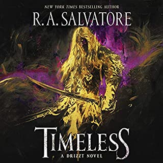 Timeless     A Drizzt Novel              By:                                                                                                                                 R. A. Salvatore                               Narrated by:                                                                                                                                 Victor Bevine                      Length: 12 hrs and 30 mins     1,493 ratings     Overall 4.8