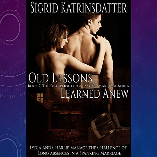 "Old Lessons Learned Anew: Lydia and Charlie Manage the Challenge of Long Absences in a ""Spanking Marriage"" audiobook cover art"