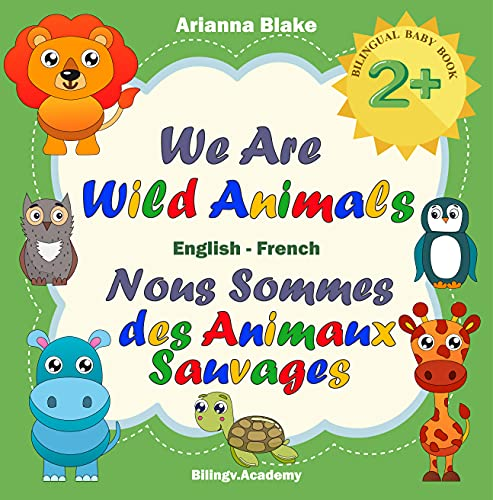 We Are Wild Animals Nous Sommes des Animaux Sauvages BILINGUAL BABY BOOK 2+ English - French Bilingv.Academy (mini bili books for bilingual kids english - french 2+ 6) (English Edition)