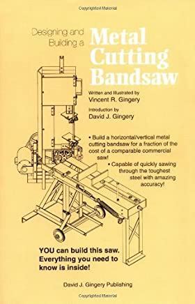 Designing and Building a Metal Cutting Bandsaw by Vincent R Gingery (2007-07-01)