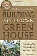 The Complete Guide to Building Your Own Greenhouse Everything You Need to Know Explained Simply (Back-To-Basics)