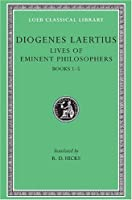 Lives of Eminent Philosophers, Volume I: Books 1-5 (Loeb Classical Library)