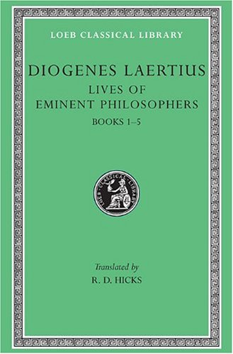 Diogenes Laertius: Lives of Eminent Philosophers, Volume I, Books 1-5 (Loeb Classical Library No. 184)