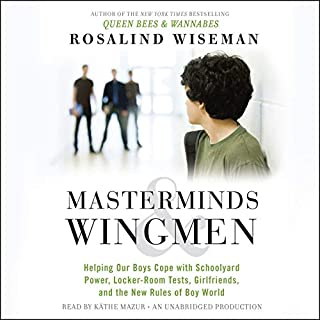 Masterminds and Wingmen     Helping Our Boys Cope with Schoolyard Power, Locker-Room Tests, Girlfriends, and the New Rules of Boy World              By:                                                                                                                                 Rosalind Wiseman                               Narrated by:                                                                                                                                 Kathe Mazur                      Length: 13 hrs and 10 mins     132 ratings     Overall 4.4
