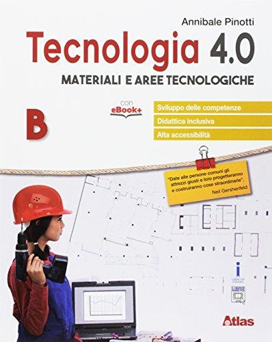 Tecnologia 4.0. Materiali aree tecnologiche. Per la Scuola media. Con e-book. Con espansione online