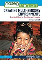 Creating Multi-sensory Environments: Practical Ideas for Teaching and Learning (nasen spotlight)