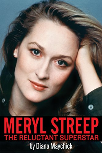 Meryl Streep: The Reluctant Superstar (English Edition)