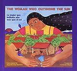 La Mujer Que Brillaba Aun Mas Que El Sol/Woman Who Outshone the Sun (English and Spanish Edition)
