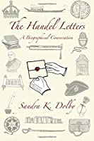 The Handel Letters: A Biographical Conversation