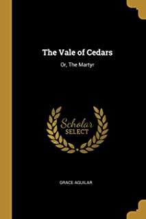 The Vale of Cedars: Or, The Martyr