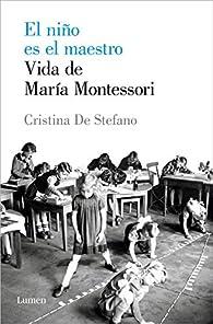 El niño es el maestro. Vida de Maria Montessori par Cristina De Stefano