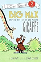 Big Max and the Mystery of the Missing Giraffe (I Can Read Level 2)