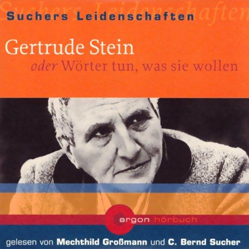 Gertrude Stein oder Wörter tun, was sie wollen     Suchers Leidenschaften              Autor:                                                                                                                                 C. Bernd Sucher                               Sprecher:                                                                                                                                 Mechthild Großmann,                                                                                        C. Bernd Sucher                      Spieldauer: 1 Std. und 4 Min.     3 Bewertungen     Gesamt 4,0