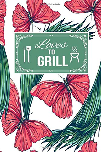 Loves To Grill: BBQ Gift Lined Journal Notebook To Write In For Barbeque Lovers