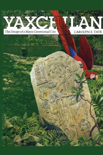 Yaxchilan: The Design of a Maya Ceremonial City