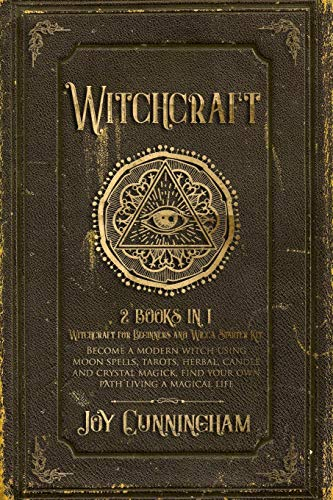 Witchcraft: 2 books in 1 -Witchcraft for Beginners and Wicca Starter Kit- Become a modern witch using moon spells, tarots, herbal, candle and crystal magick, find your own path living a magical life