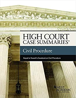 High Court Cases Summaries on Civil Procedure (Keyed to Yeazell and Schwartz) (High Court Case Summaries) by [Publisher's Editorial Staff]