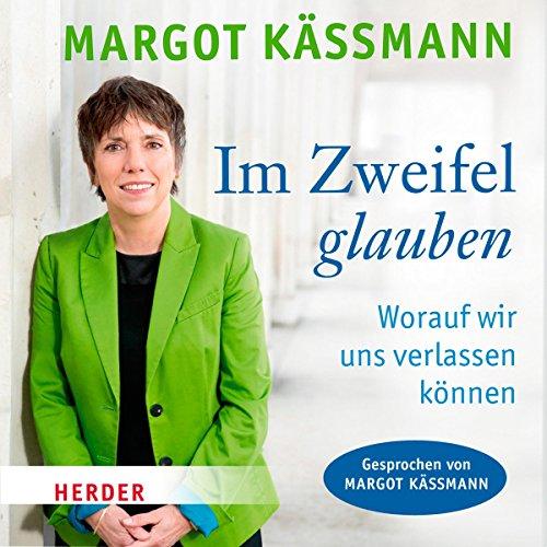 Im Zweifel glauben     Worauf wir uns verlassen können              Autor:                                                                                                                                 Margot Käßmann                               Sprecher:                                                                                                                                 Margot Käßmann                      Spieldauer: 3 Std. und 33 Min.     11 Bewertungen     Gesamt 4,5