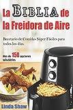 La Biblia de la Freidora de Aire: Recetario de Comidas Súper Fáciles para todos los días.: Air Fryer Cookbook (Libro en Español / Spanish Book Version) (Spanish Edition)