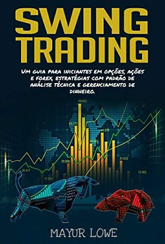 Swing Trading:  Um Guia para Iniciantes em Operações de Swing Altamente Rentáveis - Estratégias, Ferramentas de Negociação, Regras e Gerenciamento de Dinheiro Comprovados (Portuguese Edition)