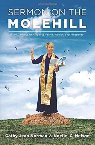Sermon on the Molehill: Spiritual Keys to Amazing Health, Wealth and Loving Relationships