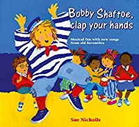 Songbooks - Bobby Shaftoe Clap Your Hands: Musical Fun with New Songs from Old Favorites