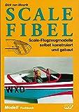 Scale Fibel: Scale-Flugzeugmodelle selbst konstruiert und gebaut (Modell-Fachbuch-Reihe) - Dick van Mourik