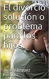 El divorcio solución o problema para los hijos.