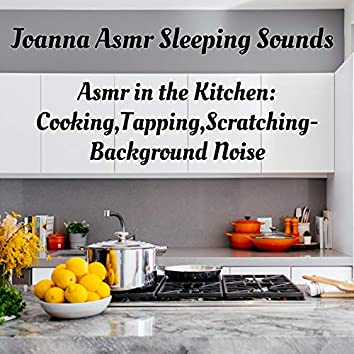 Asmr in the Kitchen:Cooking,Tapping,Scratching-Background Noise