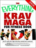 The Everything Krav Maga for Fitness Book: Get fit fast with this high-intensity martial arts workout (Everything®) (English Edition)