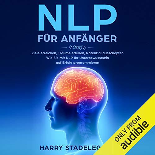 NLP für Anfänger: Ziele erreichen, Träume erfüllen, Potenzial ausschöpfen - Wie Sie mit NLP Ihr Unterbewusstsein auf Erfolg programmieren Titelbild