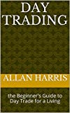 Day Trading: the Beginner's Guide to Day Trade for a Living (English Edition)