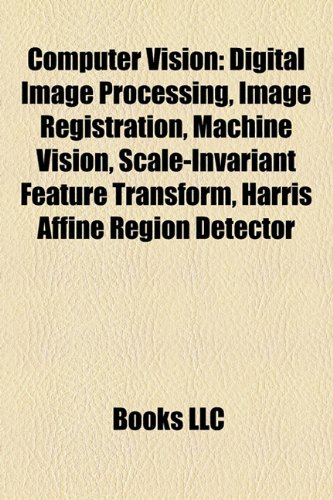 Computer vision: Digital image processing, Image registration, Machine vision, Scale-invariant feature transform, Harris affine region detector