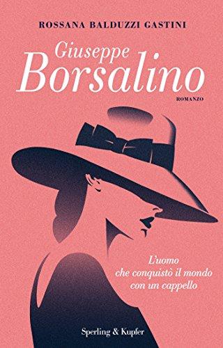 Giuseppe Borsalino: L'uomo che conquistò il mondo con un cappello