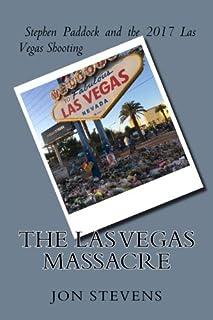 The Las Vegas Massacre: Stephen Paddock and the 2017 Las Vegas Shooting