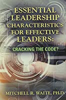 Essential Leadership Characteristics for Effective Leaders: Cracking the Code?