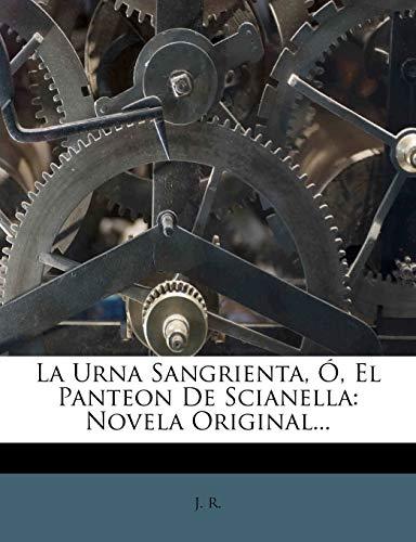 La Urna Sangrienta, Ó, El Panteon De Scianella: Novela Original...