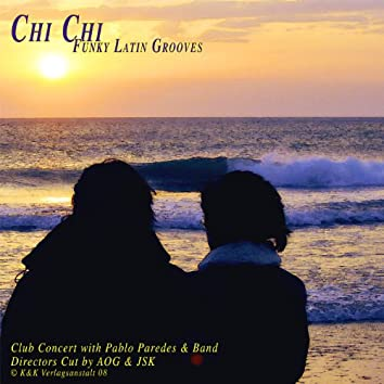 Chi Chi - Funky Latin Grooves (Director's Cut of a Club Concert)