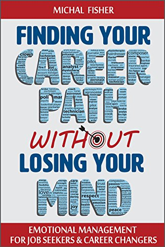 Finding Your Career Path without Losing Your Mind: Emotional Management for Job Seekers and Career Changers