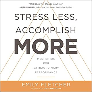 Stress Less, Accomplish More     Meditation for Extraordinary Performance              Written by:                                                                                                                                 Emily Fletcher                               Narrated by:                                                                                                                                 Emily Fletcher,                                                                                        Sean Pratt,                                                                                        Emily Woo Zeller                      Length: 7 hrs and 22 mins     35 ratings     Overall 4.5