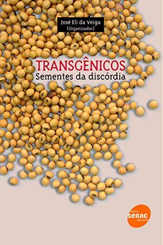 Transgênicos: Sementes da discórdia