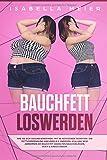 BAUCHFETT LOSWERDEN: Gesund ernähren - mit 38 ketogenen Rezepten - die Fettverbrennung ankurbeln & anregen, abnehmen am Bauch mit gezielten Bauchübungen, Buch & Kindle ebook Version