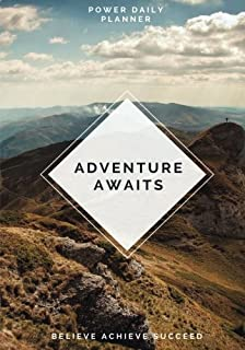 Adventure Awaits Power Daily Planner: Believe, Achieve, Succeed With Your Daily Goals, Targets and Successes