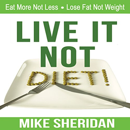 Live It, Not Diet!     Eat More Not Less, Lose Fat Not Weight              By:                                                                                                                                 Mike Sheridan                               Narrated by:                                                                                                                                 David Sabogal                      Length: 5 hrs and 1 min     1 rating     Overall 5.0