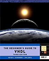 The Designer's Guide to VHDL (Volume 3) (Systems on Silicon, Volume 3)