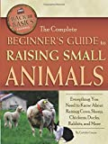 The Complete Beginners Guide to Raising Small Animals: Everything You Need to Know About Raising...